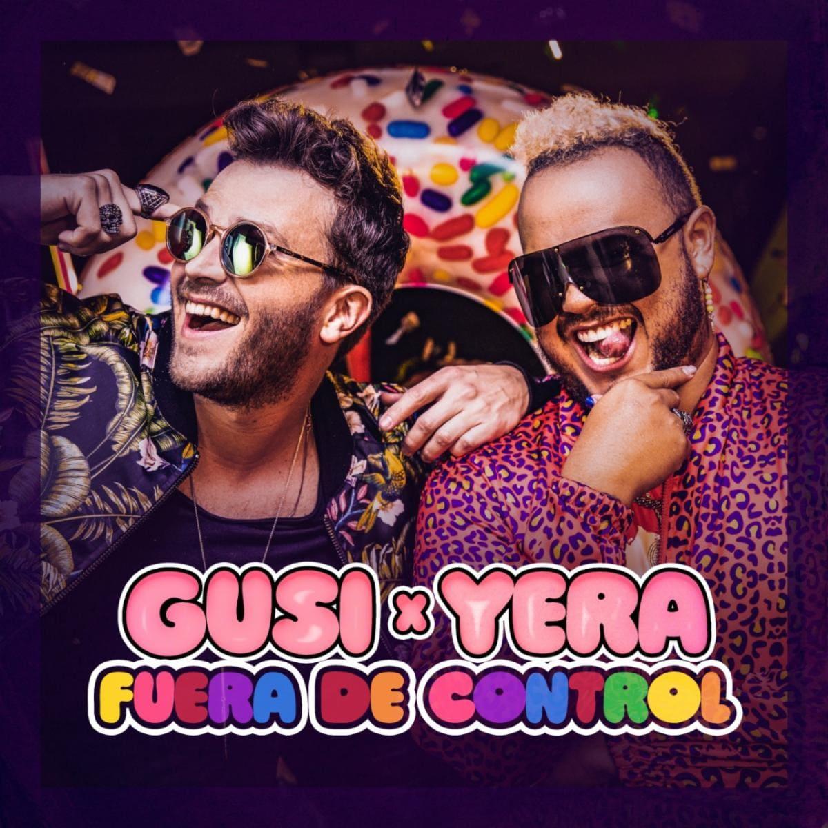 """""""FUERA DE CONTROL"""" LO NUEVO DE GUSI Y YERA MUSIC"""