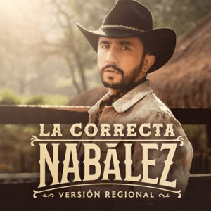 """Nabaléz lanza """"La Correcta"""" en versión regional mexicano"""