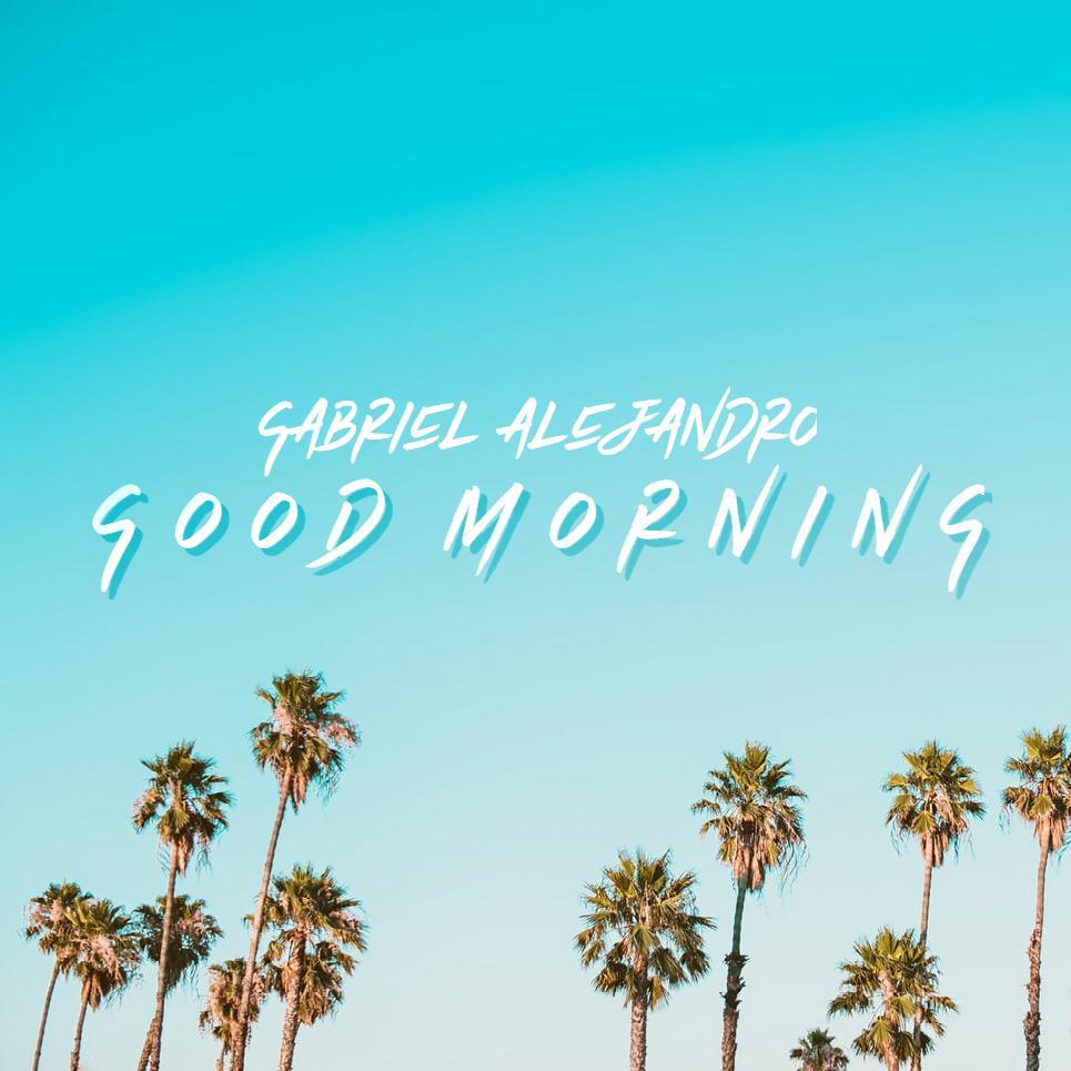 GABRIEL ALEJANDRO PRESENTA «GOOD MORNING» SU PRIMER SENCILLO 2020