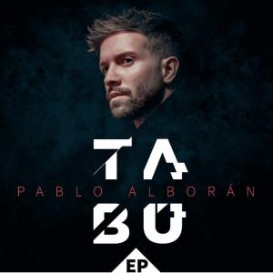 PABLO ALBORÁN PUBLICA «TABÚ EP» CON NUEVAS VERSIONES DE SU ÉXITO «TABÚ»