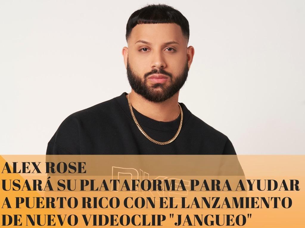 ALEX ROSE USARÁ SU PLATAFORMA PARA AYUDAR A PUERTO RICO CON EL LANZAMIENTO DE NUEVO VIDEOCLIP «JANGUEO»