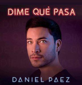 """Daniel Páez presenta """"Dime qué pasa"""" un tema que fusiona varios ritmos musicales"""