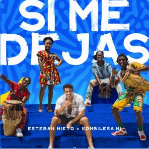 """Esteban Nieto lanza su segundo sencillo """"Si Me Dejas"""" ft Kombilesa Mi"""