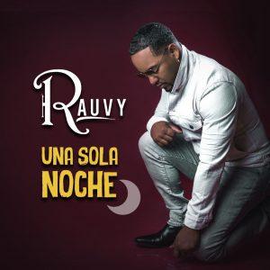 """Rauvy está de regreso con un tema que promete ser un hit """"Una Sola Noche"""""""
